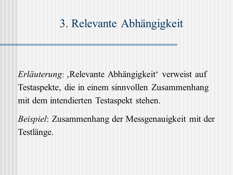 3. Relevante Abhängigkeit Erläuterung : Relevante Abhängigkeit verweist auf Testaspekte, die in einem sinnvollen Zusammenhang mit dem intendierten Tes