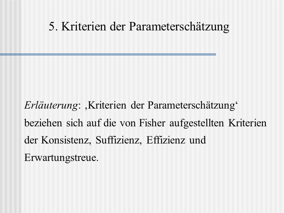 5. Kriterien der Parameterschätzung Erläuterung: Kriterien der Parameterschätzung beziehen sich auf die von Fisher aufgestellten Kriterien der Konsist