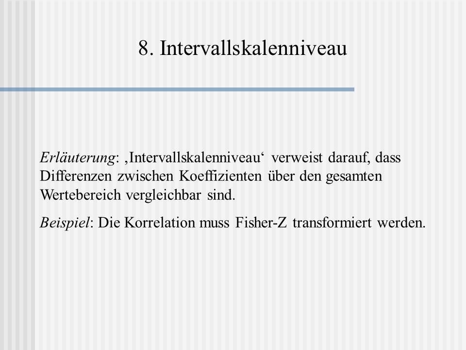 8. Intervallskalenniveau Erläuterung: Intervallskalenniveau verweist darauf, dass Differenzen zwischen Koeffizienten über den gesamten Wertebereich ve