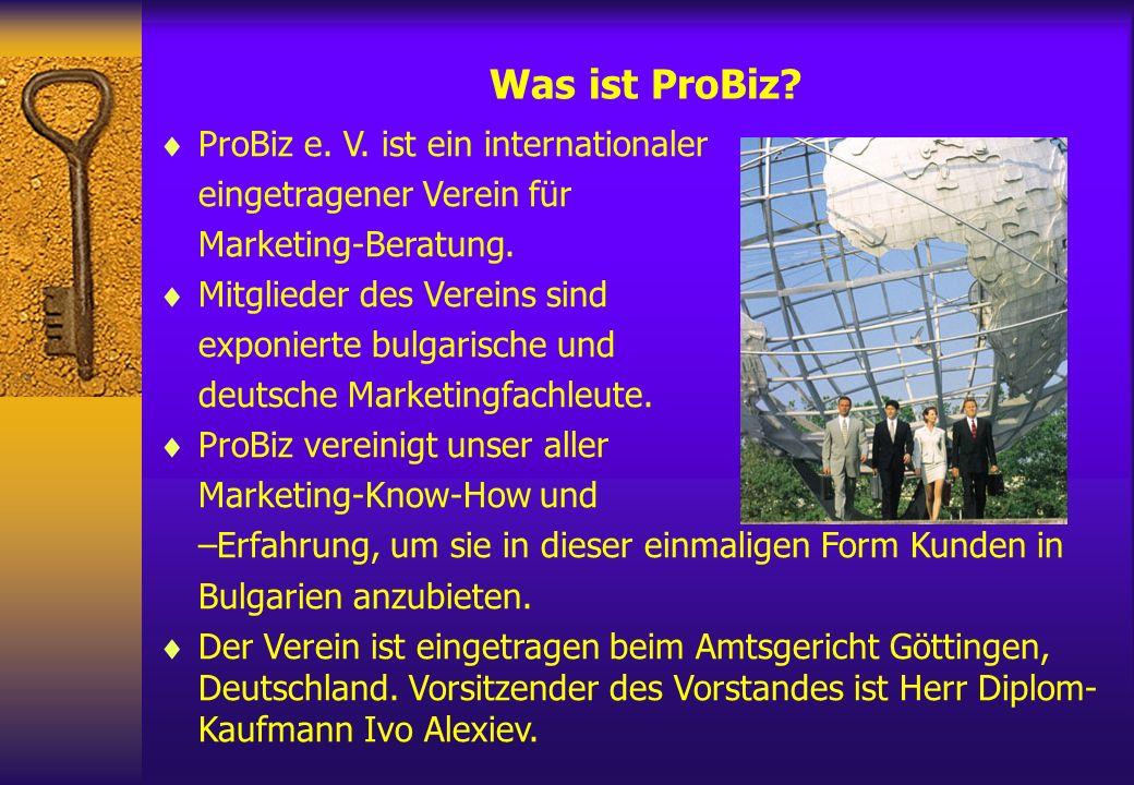 ProBiz e. V. ist ein internationaler eingetragener Verein für Marketing-Beratung. Mitglieder des Vereins sind exponierte bulgarische und deutsche Mark