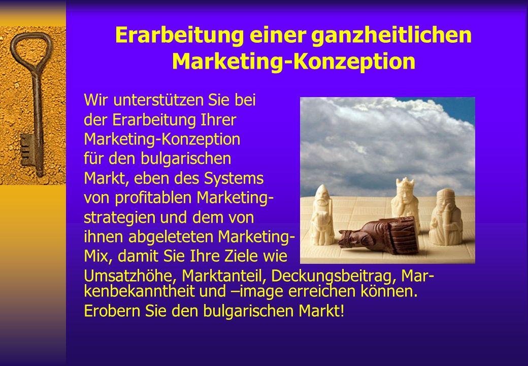 Erarbeitung einer ganzheitlichen Marketing-Konzeption Wir unterstützen Sie bei der Erarbeitung Ihrer Marketing-Konzeption für den bulgarischen Markt,
