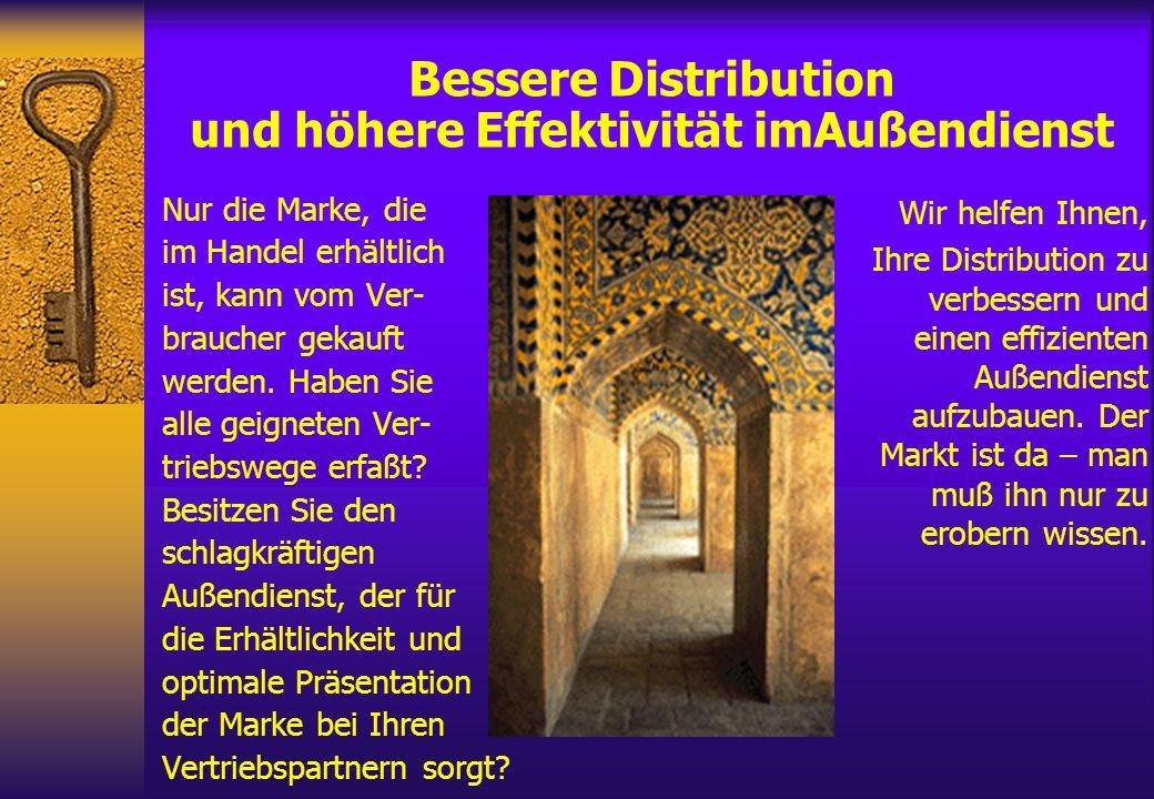 Bessere Distribution und höhere Effektivität imAußendienst Nur die Marke, die im Handel erhältlich ist, kann vom Ver- braucher gekauft werden. Haben S