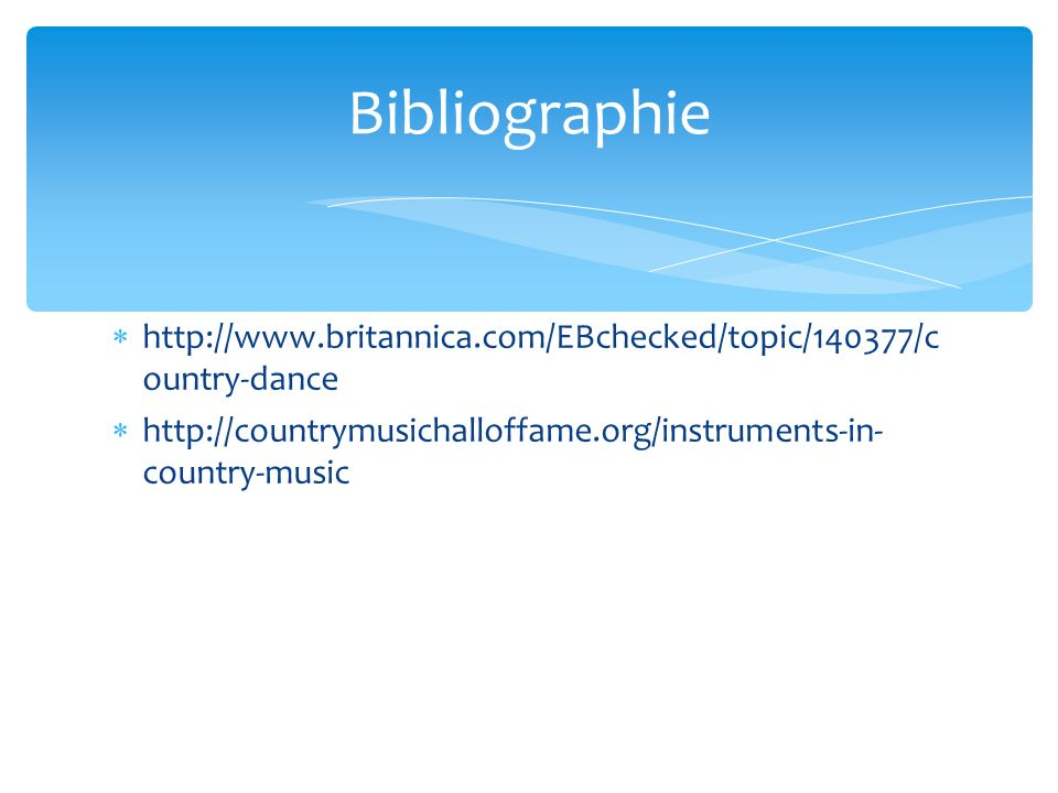 http://www.britannica.com/EBchecked/topic/140377/c ountry-dance http://countrymusichalloffame.org/instruments-in- country-music Bibliographie