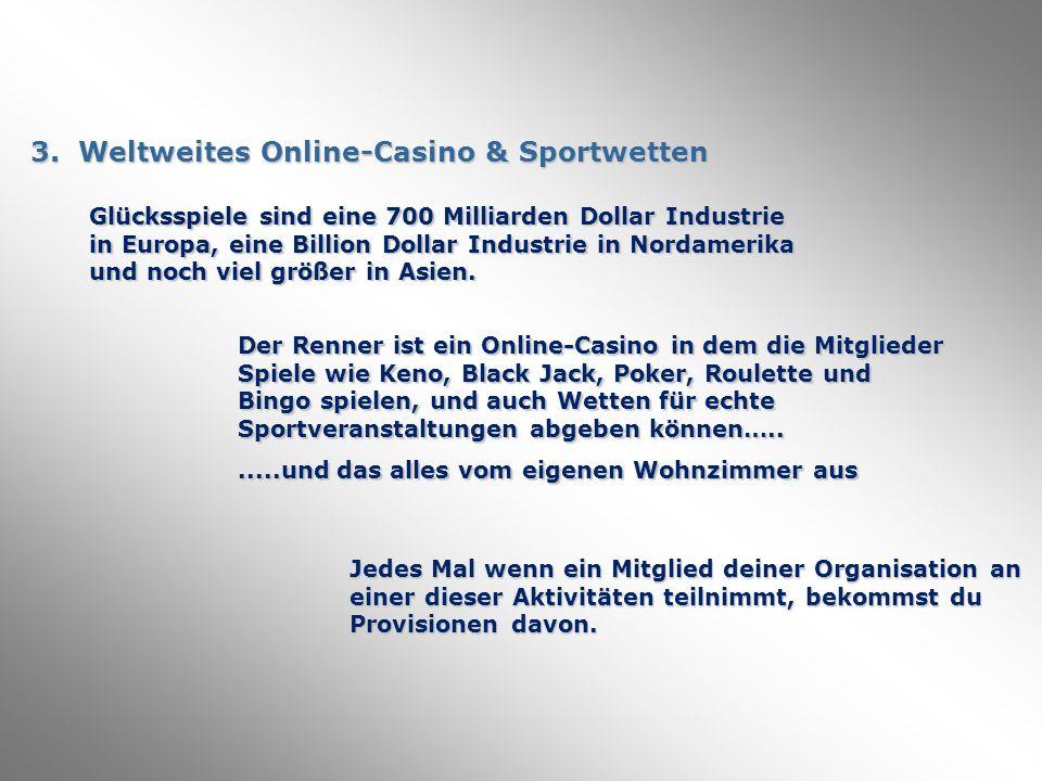 3. Weltweites Online-Casino & Sportwetten Glücksspiele sind eine 700 Milliarden Dollar Industrie in Europa, eine Billion Dollar Industrie in Nordameri