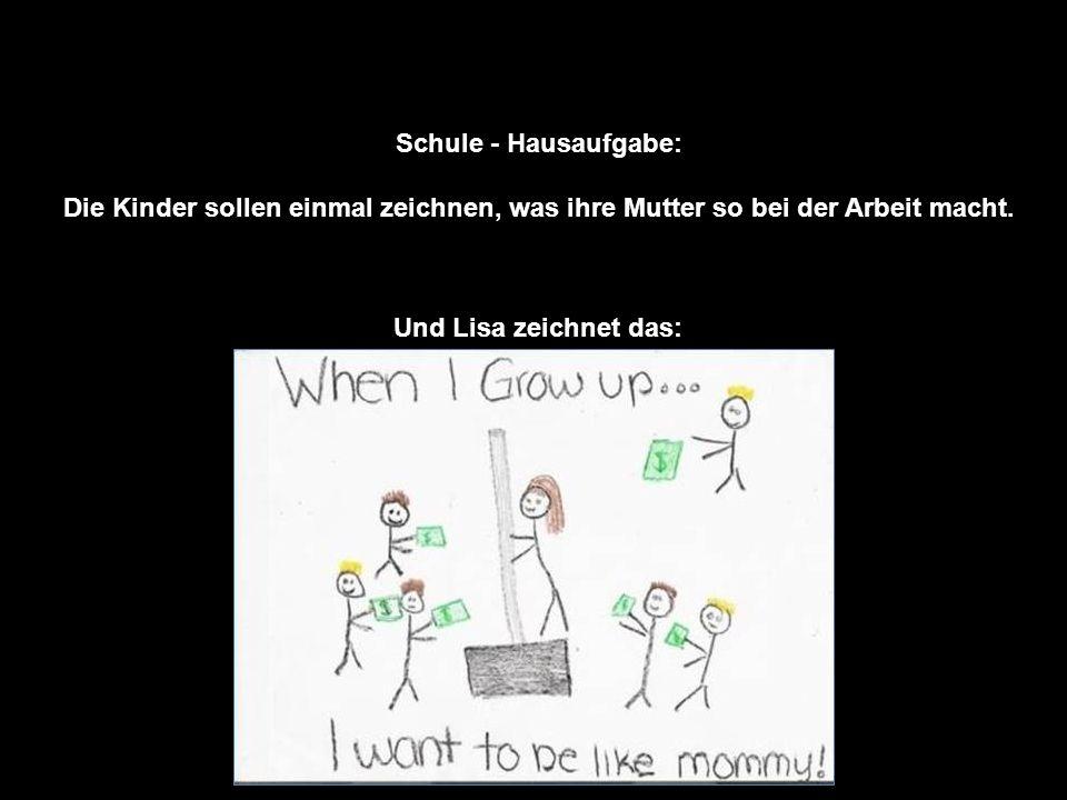 Schule - Hausaufgabe: Die Kinder sollen einmal zeichnen, was ihre Mutter so bei der Arbeit macht. Und Lisa zeichnet das: