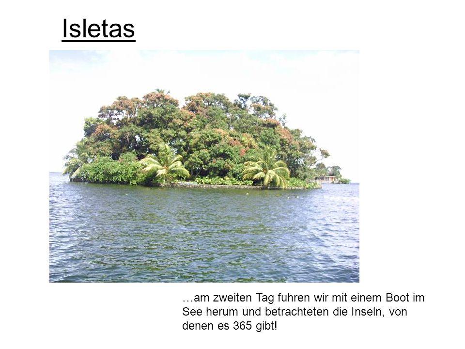 …am zweiten Tag fuhren wir mit einem Boot im See herum und betrachteten die Inseln, von denen es 365 gibt! Isletas