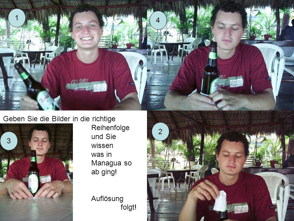 3 1 2 4 Geben Sie die Bilder in die richtige Reihenfolge und Sie wissen was in Managua so ab ging! Auflösung folgt!