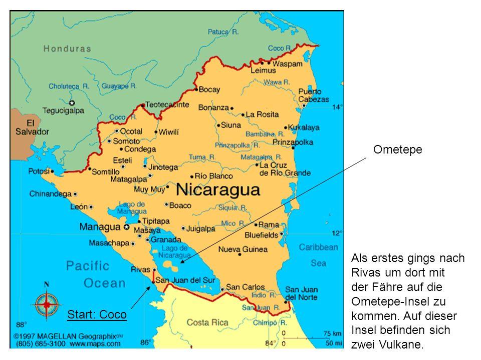 Start: Coco Als erstes gings nach Rivas um dort mit der Fähre auf die Ometepe-Insel zu kommen. Auf dieser Insel befinden sich zwei Vulkane. Ometepe