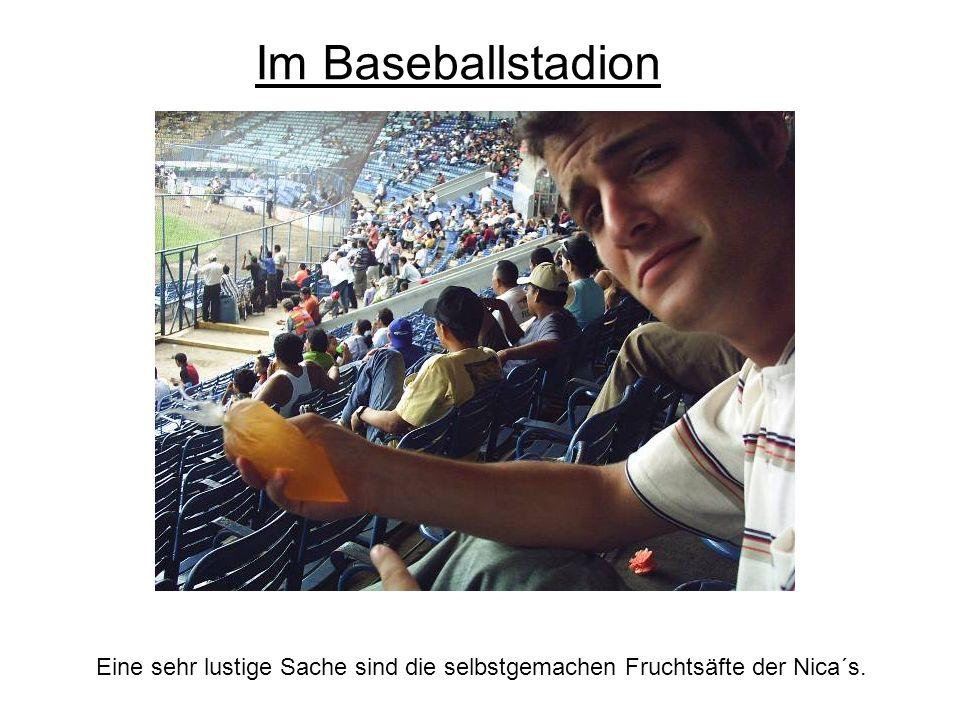 Eine sehr lustige Sache sind die selbstgemachen Fruchtsäfte der Nica´s. Im Baseballstadion