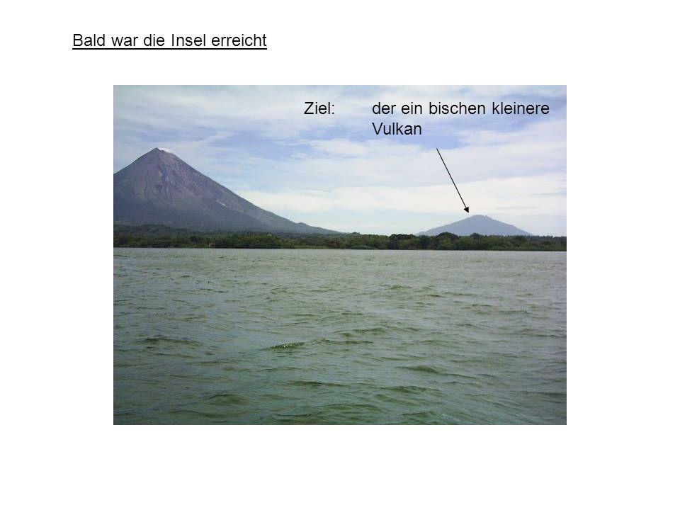 Bald war die Insel erreicht Ziel: der ein bischen kleinere Vulkan