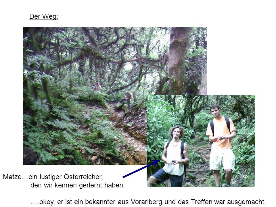 Der Weg: Matze…ein lustiger Österreicher, den wir kennen gerlernt haben. ….okey, er ist ein bekannter aus Vorarlberg und das Treffen war ausgemacht.