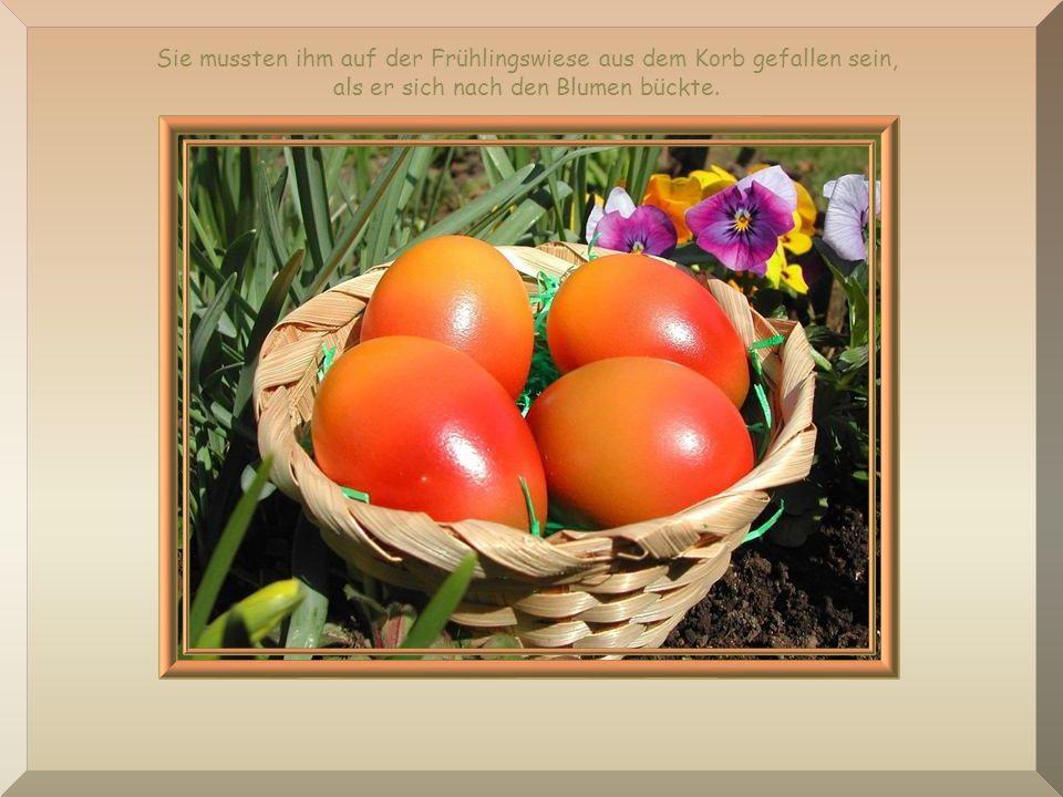 Dort setzte er seine Kiepe ab. Doch, oh Schreck! Der Weidenkorb war leer! Alle seine schönen Eier waren verschwunden!