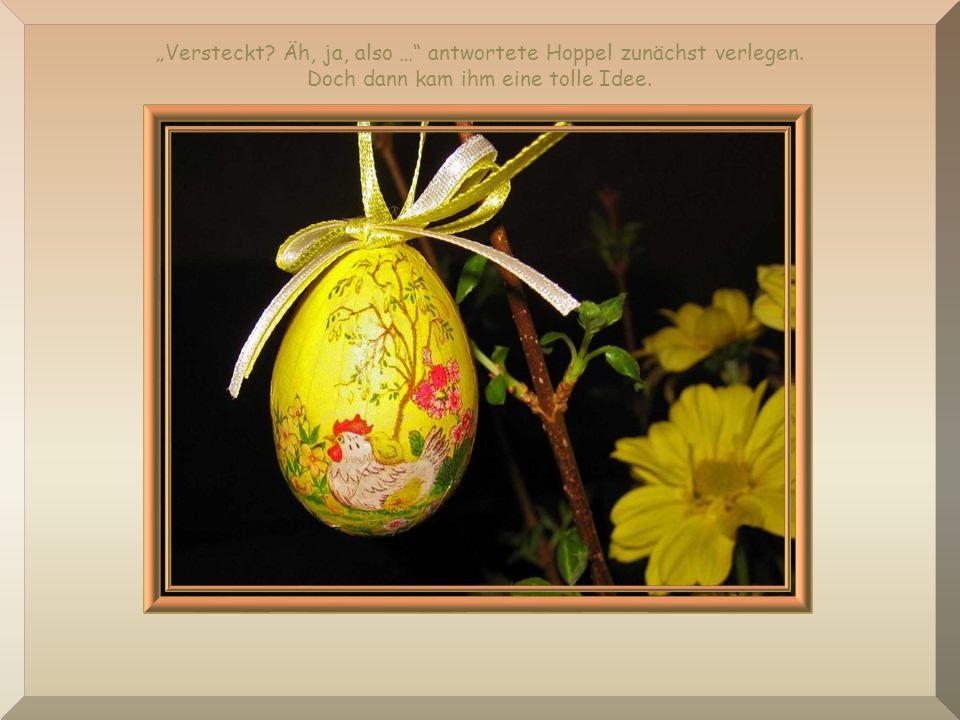 Jeder von ihnen hielt ein Ei in der Hand. Du bist doch der Hase Hoppel. Hast du die Eier auf der Blumenwiese für uns versteckt?