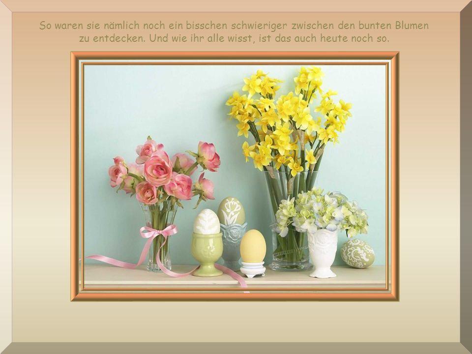 Und weil das Suchen fast schöner als das Finden war, wurden ab dem darauf folgenden Jahr die Eier vom Osterhasen nicht nur in der Frühlingswiese verst