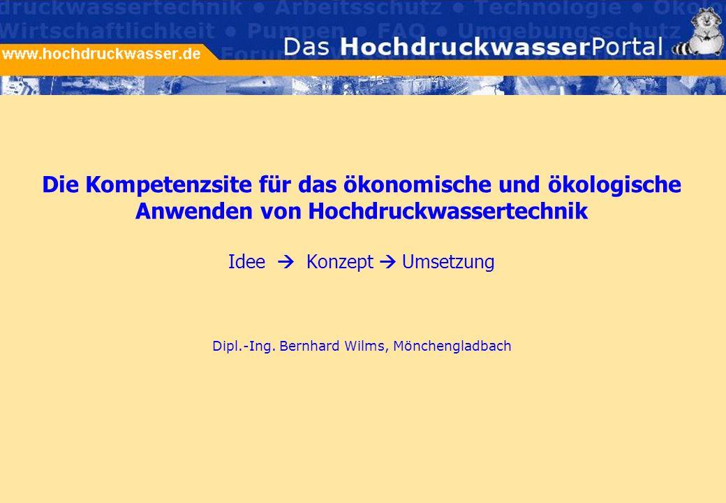 Die Kompetenzsite für das ökonomische und ökologische Anwenden von Hochdruckwassertechnik Idee Konzept Umsetzung Dipl.-Ing. Bernhard Wilms, Mönchengla