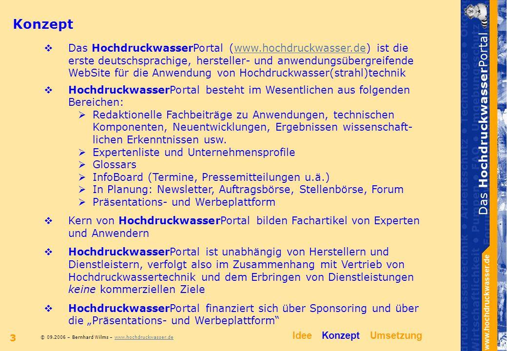 © 09.2006 – Bernhard Wilms – www.hochdruckwasser.dewww.hochdruckwasser.de 4 Redaktionelles Konzept Grundlagen Technologie Schutzaspekte Aus Forschung und Entwicklung Normen, Regeln, Standards … Anwendungsgebiete Korrosionsschutzmaßnahmen vorbereiten Betonobjekte sanieren Bauwerke pflegen Entwässerungsanlagen reinigen Wasserstrahlschneiden anwenden Spezialanwendungen … Produkte Dienstleistungen Glossars, Forum, Newsletters, … Expertenliste, Unternehmensprofile, … InfoBoard mit Pressemitteilungen, Termine, … IdeeKonzeptUmsetzung