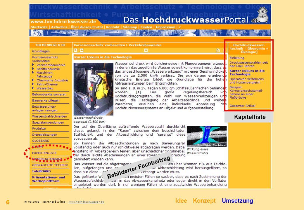 © 09.2006 – Bernhard Wilms – www.hochdruckwasser.dewww.hochdruckwasser.de 6 IdeeKonzeptUmsetzung Bebilderter Fachbeitrag Kapitelliste