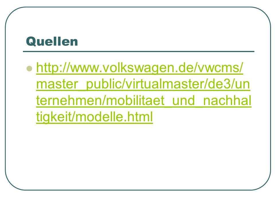 Quellen http://www.volkswagen.de/vwcms/ master_public/virtualmaster/de3/un ternehmen/mobilitaet_und_nachhal tigkeit/modelle.html http://www.volkswagen.de/vwcms/ master_public/virtualmaster/de3/un ternehmen/mobilitaet_und_nachhal tigkeit/modelle.html