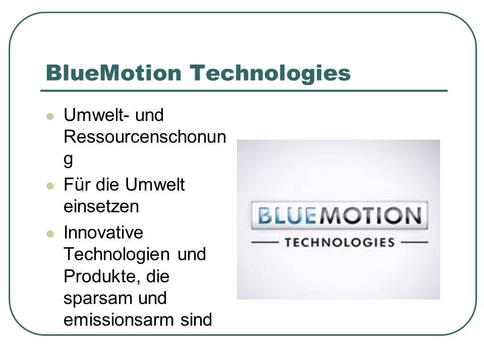 BlueMotion Technologies Umwelt- und Ressourcenschonun g Für die Umwelt einsetzen Innovative Technologien und Produkte, die sparsam und emissionsarm sind