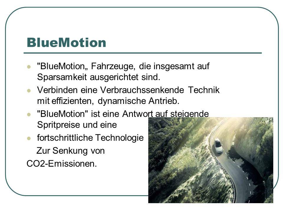 BlueMotion BlueMotion Fahrzeuge, die insgesamt auf Sparsamkeit ausgerichtet sind.