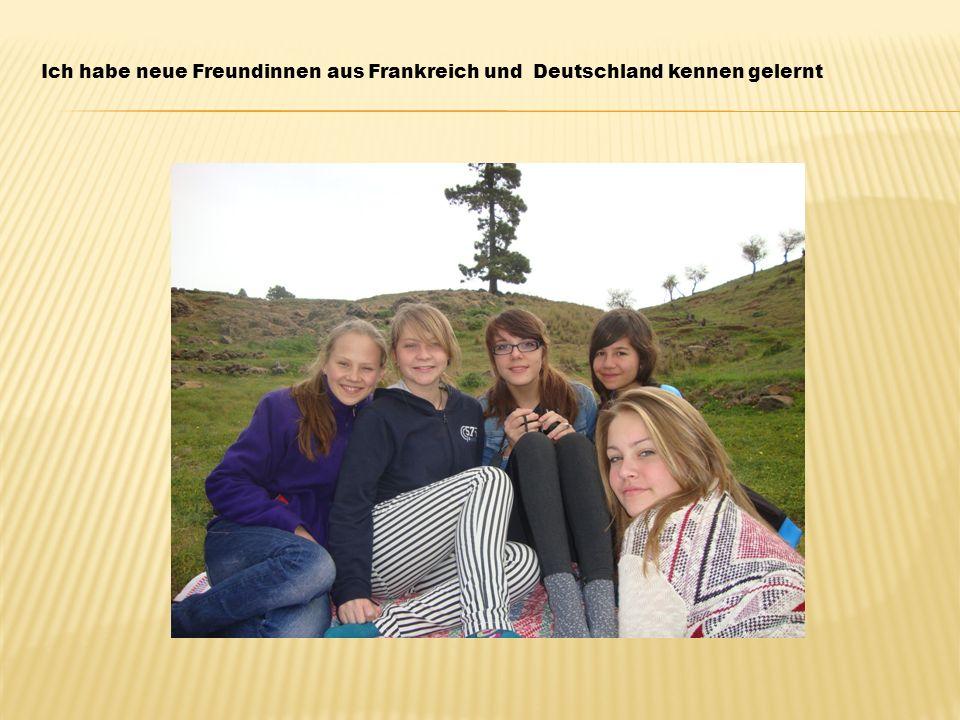 Ich habe neue Freundinnen aus Frankreich und Deutschland kennen gelernt