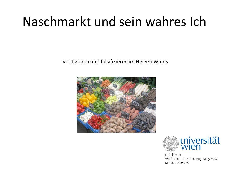 Naschmarkt und sein wahres Ich Verifizieren und falsifizieren im Herzen Wiens Erstellt von: Wolfsteiner Christian, Mag.