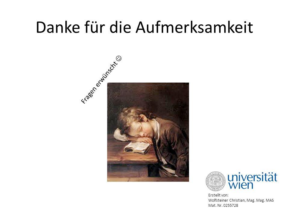 Danke für die Aufmerksamkeit Fragen erwünscht Erstellt von: Wolfsteiner Christian, Mag.