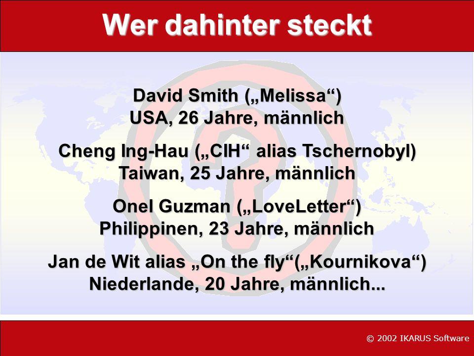 © 2002 IKARUS Software Wer dahinter steckt David Smith (Melissa) USA, 26 Jahre, männlich Cheng Ing-Hau (CIH alias Tschernobyl) Taiwan, 25 Jahre, männl