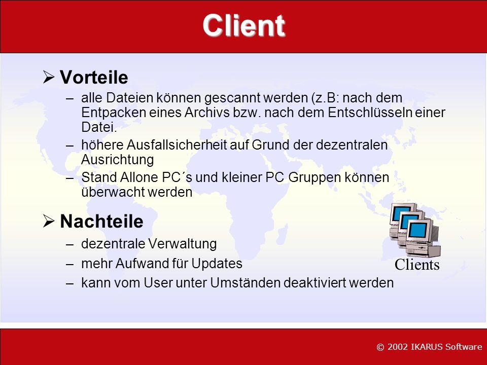 Client Vorteile –alle Dateien können gescannt werden (z.B: nach dem Entpacken eines Archivs bzw. nach dem Entschlüsseln einer Datei. –höhere Ausfallsi