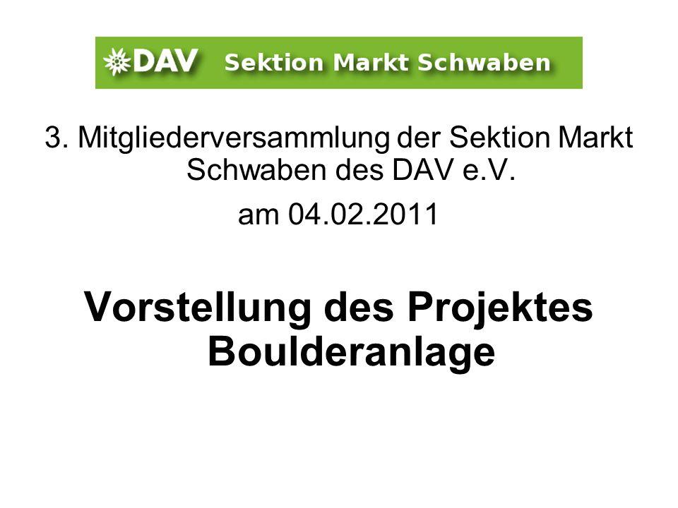 3. Mitgliederversammlung der Sektion Markt Schwaben des DAV e.V. am 04.02.2011 Vorstellung des Projektes Boulderanlage