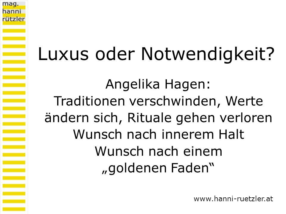 Luxus oder Notwendigkeit? Angelika Hagen: Traditionen verschwinden, Werte ändern sich, Rituale gehen verloren Wunsch nach innerem Halt Wunsch nach ein