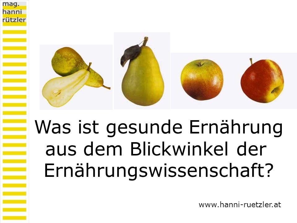 Was ist gesunde Ernährung aus dem Blickwinkel der Ernährungswissenschaft? www.hanni-ruetzler.at