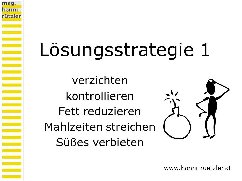 Lösungsstrategie 1 verzichten kontrollieren Fett reduzieren Mahlzeiten streichen Süßes verbieten www.hanni-ruetzler.at