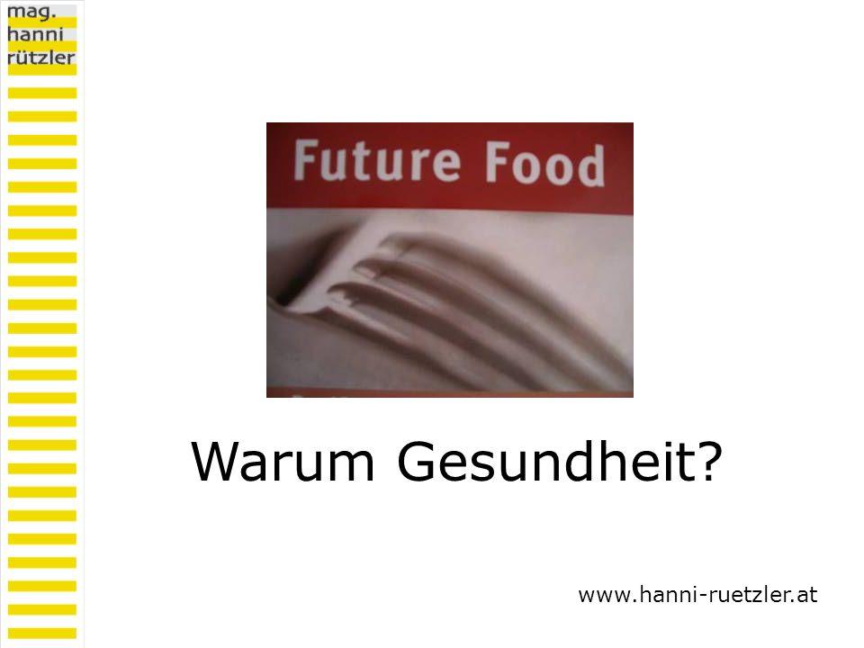 Warum Gesundheit? www.hanni-ruetzler.at