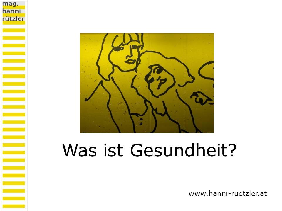 Was ist Gesundheit? www.hanni-ruetzler.at