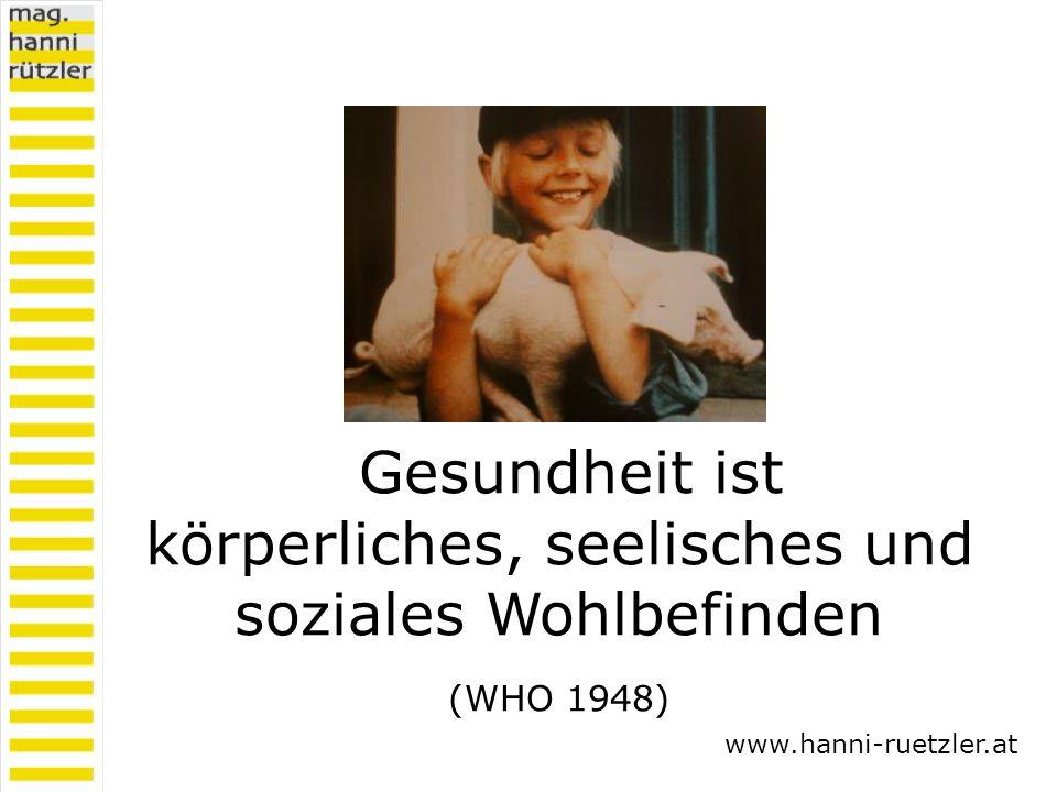 Gesundheit ist körperliches, seelisches und soziales Wohlbefinden (WHO 1948) www.hanni-ruetzler.at
