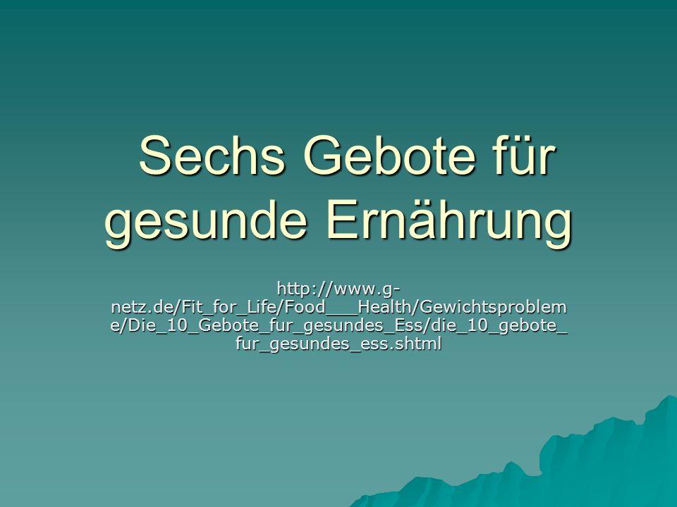 Sechs Gebote für gesunde Ernährung Sechs Gebote für gesunde Ernährung http://www.g- netz.de/Fit_for_Life/Food___Health/Gewichtsproblem e/Die_10_Gebote