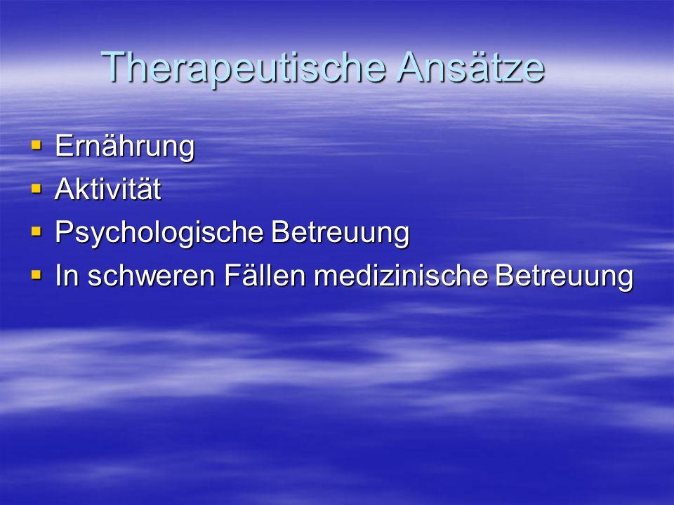 Therapeutische Ansätze Ernährung Ernährung Aktivität Aktivität Psychologische Betreuung Psychologische Betreuung In schweren Fällen medizinische Betreuung In schweren Fällen medizinische Betreuung