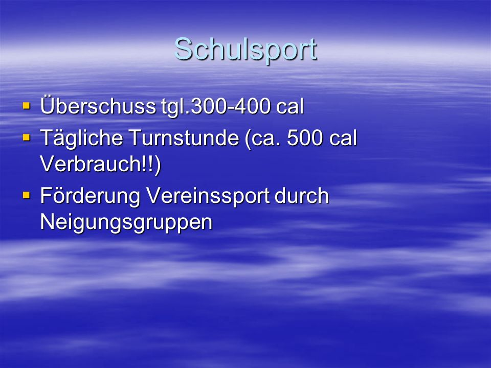 Schulsport Überschuss tgl.300-400 cal Überschuss tgl.300-400 cal Tägliche Turnstunde (ca.