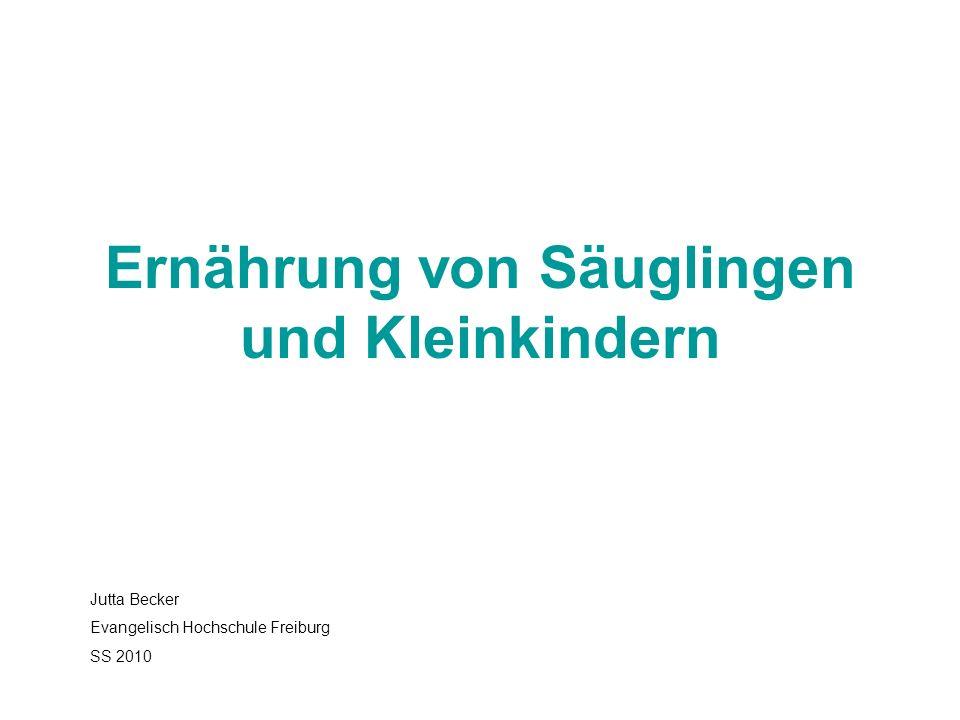 Ernährung von Säuglingen und Kleinkindern Jutta Becker Evangelisch Hochschule Freiburg SS 2010
