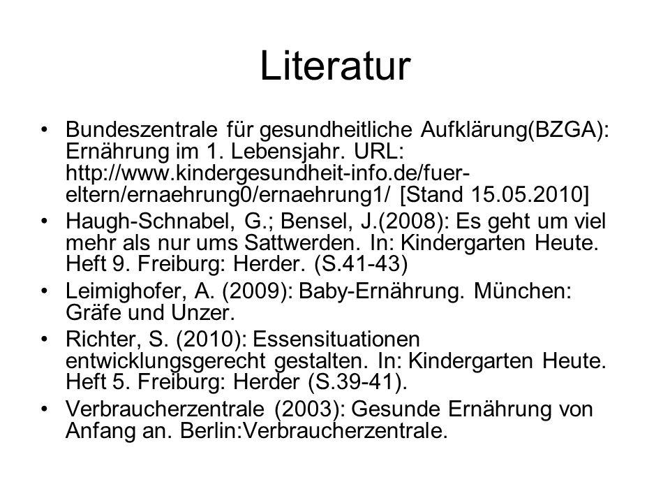 Literatur Bundeszentrale für gesundheitliche Aufklärung(BZGA): Ernährung im 1. Lebensjahr. URL: http://www.kindergesundheit-info.de/fuer- eltern/ernae