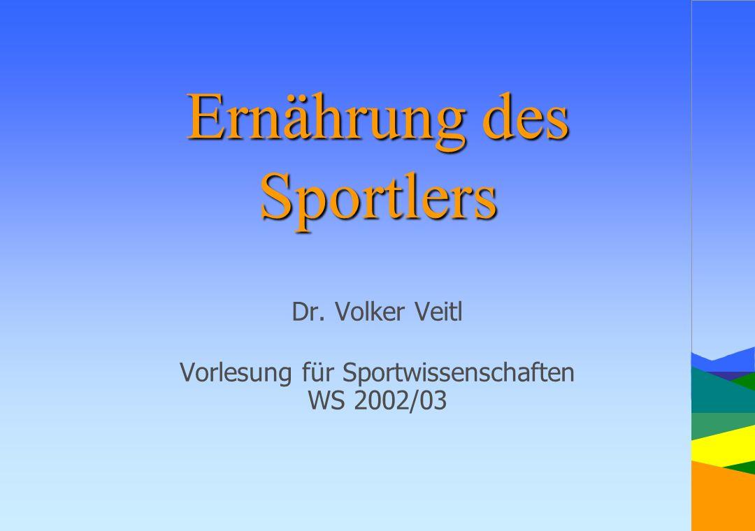Ernährung des Sportlers Dr. Volker Veitl Vorlesung für Sportwissenschaften WS 2002/03