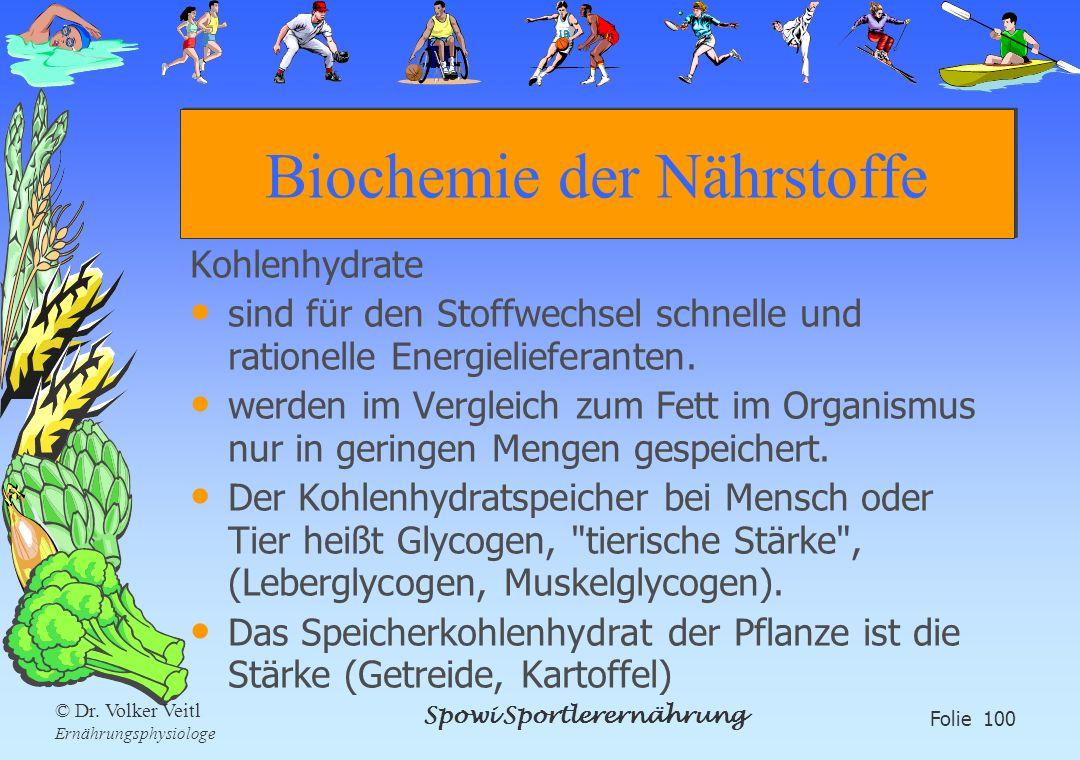 Spowi Sportlerernährung Folie 100 © Dr. Volker Veitl Ernährungsphysiologe Biochemie der Nährstoffe Kohlenhydrate sind für den Stoffwechsel schnelle un