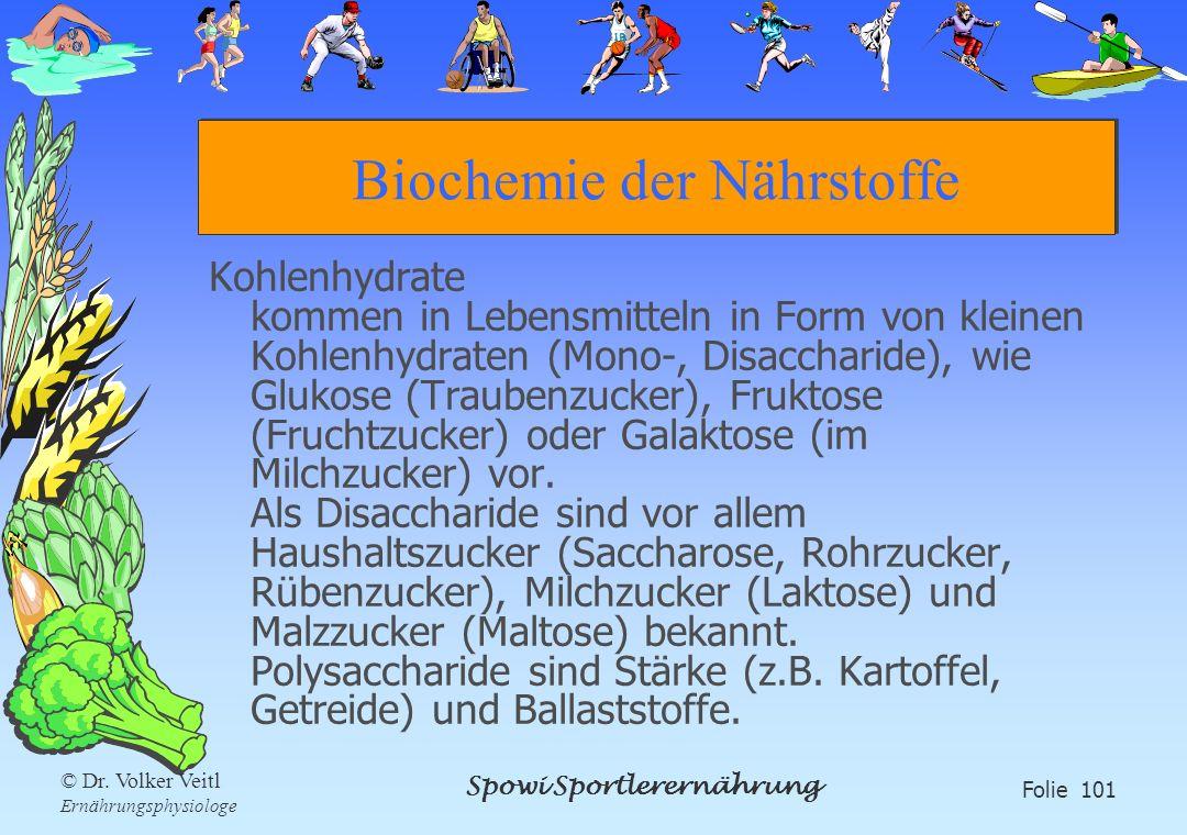 Spowi Sportlerernährung Folie 101 © Dr. Volker Veitl Ernährungsphysiologe Biochemie der Nährstoffe Kohlenhydrate kommen in Lebensmitteln in Form von k