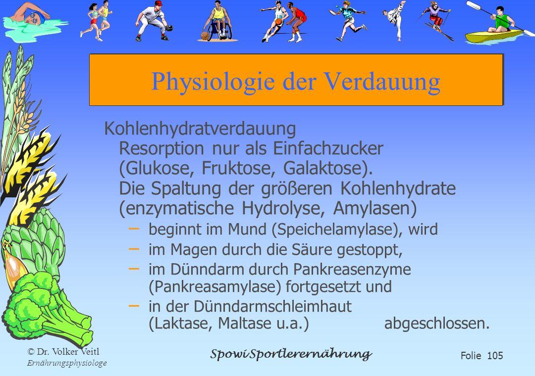 Spowi Sportlerernährung Folie 105 © Dr. Volker Veitl Ernährungsphysiologe Physiologie der Verdauung Kohlenhydratverdauung Resorption nur als Einfachzu