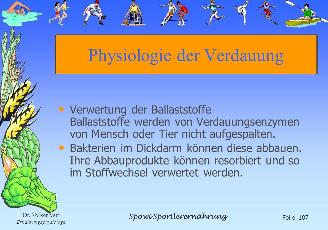 Spowi Sportlerernährung Folie 107 © Dr. Volker Veitl Ernährungsphysiologe Physiologie der Verdauung Verwertung der Ballaststoffe Ballaststoffe werden