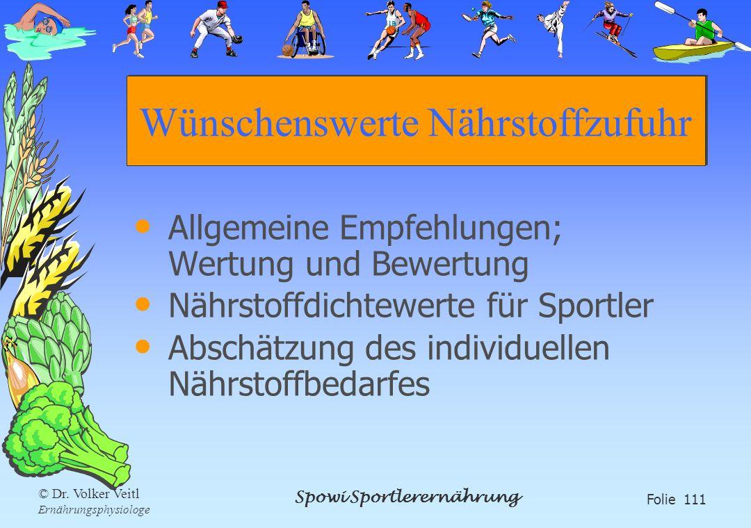 Spowi Sportlerernährung Folie 111 © Dr. Volker Veitl Ernährungsphysiologe Wünschenswerte Nährstoffzufuhr Allgemeine Empfehlungen; Wertung und Bewertun