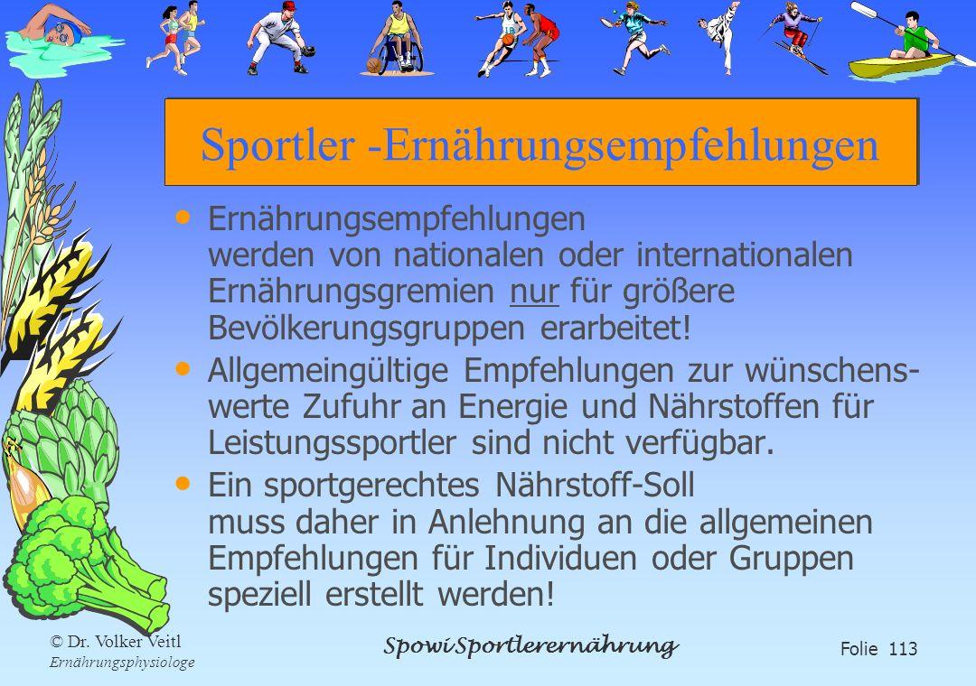 Spowi Sportlerernährung Folie 113 © Dr. Volker Veitl Ernährungsphysiologe Sportler -Ernährungsempfehlungen Ernährungsempfehlungen werden von nationale