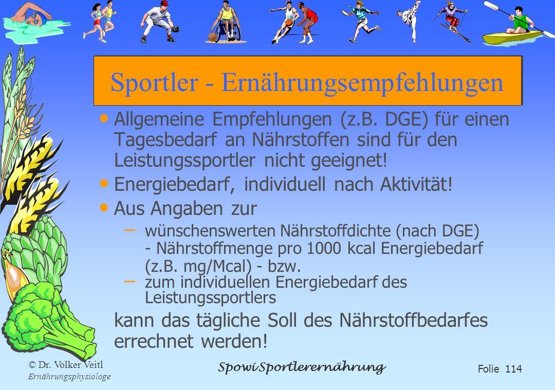 Spowi Sportlerernährung Folie 114 © Dr. Volker Veitl Ernährungsphysiologe Sportler - Ernährungsempfehlungen Allgemeine Empfehlungen (z.B. DGE) für ein