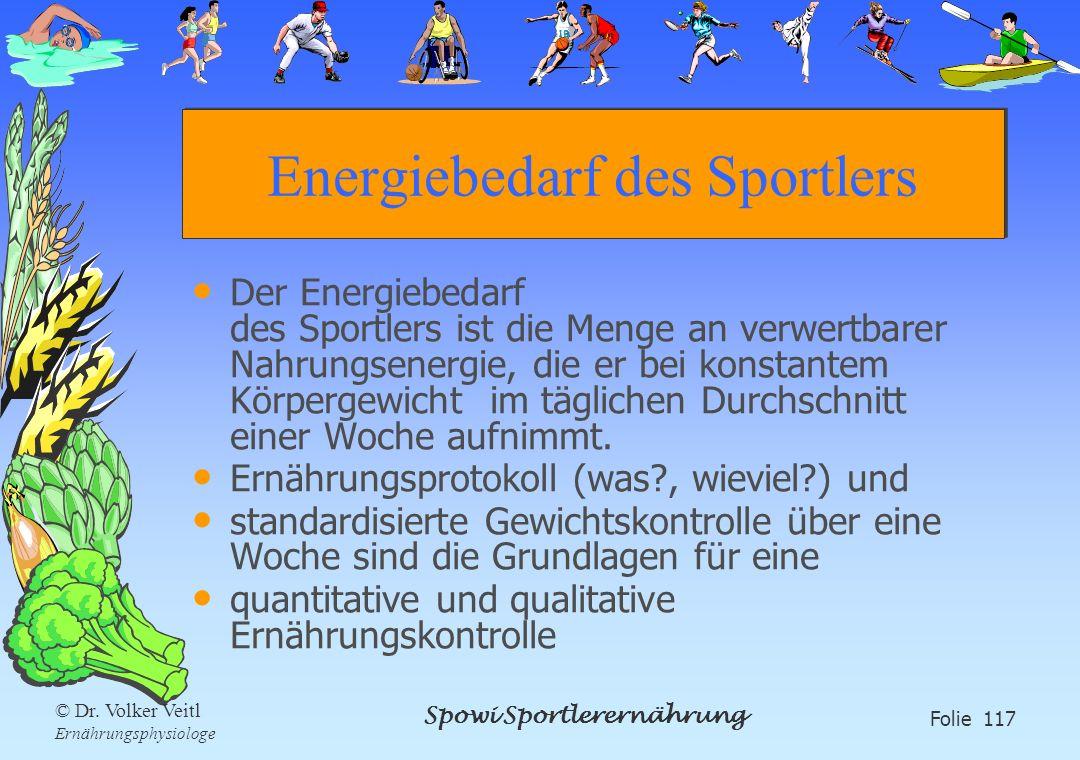 Spowi Sportlerernährung Folie 117 © Dr. Volker Veitl Ernährungsphysiologe Energiebedarf des Sportlers Der Energiebedarf des Sportlers ist die Menge an